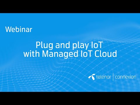 Webinar: Plug and Play with IoT Managed IoT Cloud