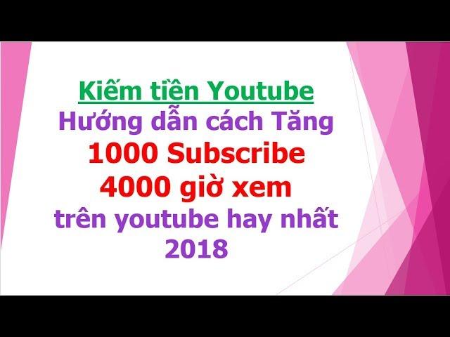 Cách t?ng 1000 subscribe nhanh nh?t 2018 , ki?m ti?n youtube