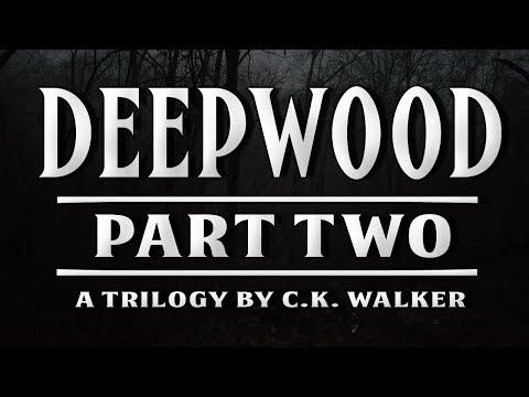 """Deepwood"" by C.K. Walker ― Part 2 of 3 ― performed by Olivia Steele (horror fiction)"