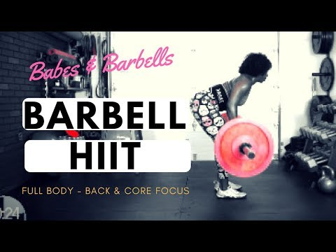 Babes And Barbells Workout Episode #1 | Full Body Barbell HIIT | Back And Core Focus