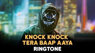 Knock Knock Tera Baap Aaya Ringtone | Download Now