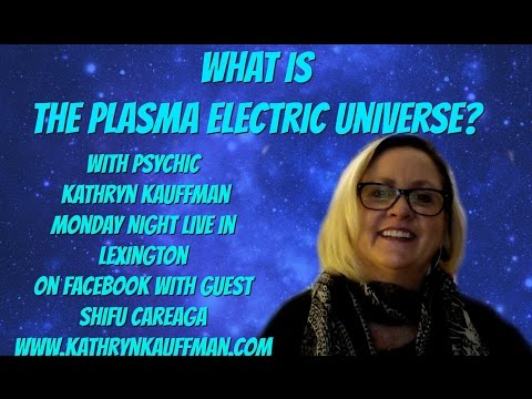What is The Plasma Electric Universe With Psychic Kathryn Kauffman and Shifu Careaga