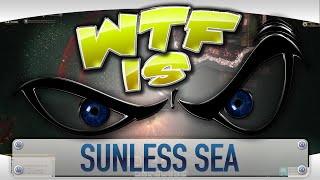 ► WTF Is... - Sunless Sea ?