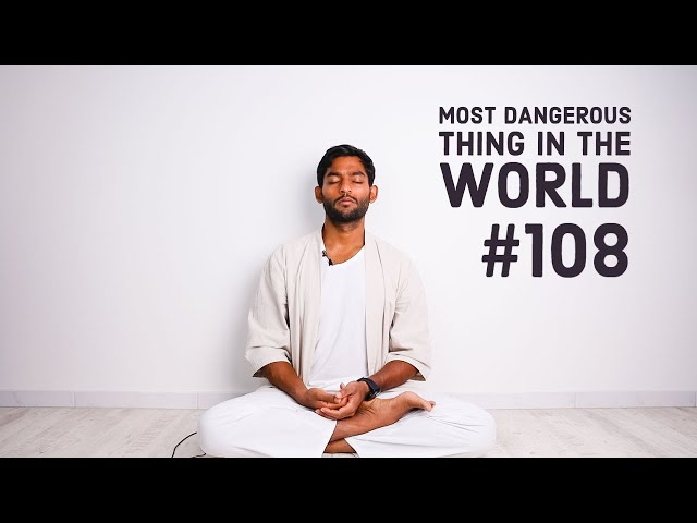 #108. The most dangerous thing in the world | Vigyan Bhairav Tantra