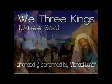 WE THREE KINGS - UKULELE SOLO by MICHAEL LYNCH (