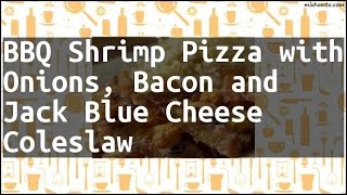Recipe BBQ Shrimp Pizza with Onions, Bacon and Jack Blue Cheese Coleslaw
