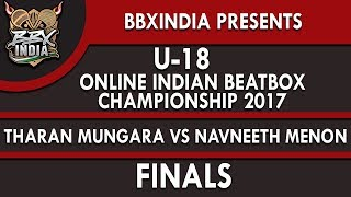 THARAN MUNGARA VS NAVNEETH MENON - Finals - U-18 Online Indian Beatbox Championship 2017