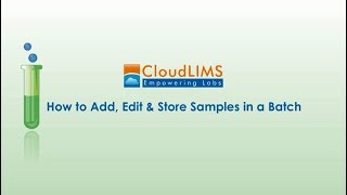 CloudLIMS: Learn How to Add, Edit and Store Samples in a Batch