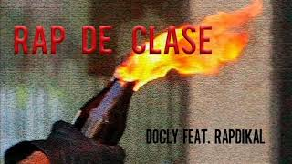 "DOGLY - RAP DE CLASE (FT. RAPDIKAL) / ADELANTO DE DISCO ""EL HIP HOP DE LA GUERRA"""