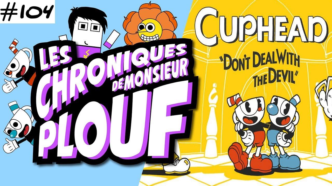 Cuphead - Chroniques de Monsieur Plouf #104