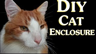 Diy Cat Enclosure - How To Save Money By Making A Cheap Do It Yourself ( Diy ) Outdoor Cat Enclosure