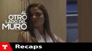 Al Otro Lado Del Muro | Recap (05/18/18) | Telemundo Novelas