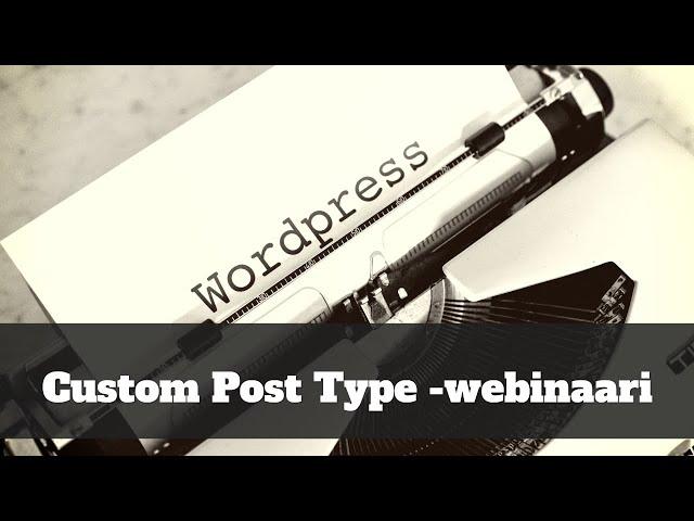 Custom Post Type  -webinaari