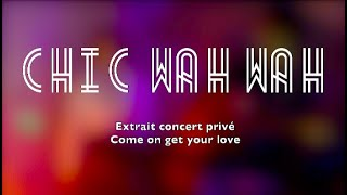 Chic Wah Wah Live (Come on get your love)