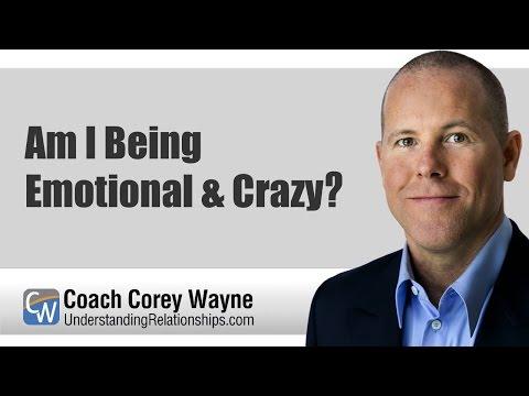 Am I Being Emotional & Crazy?