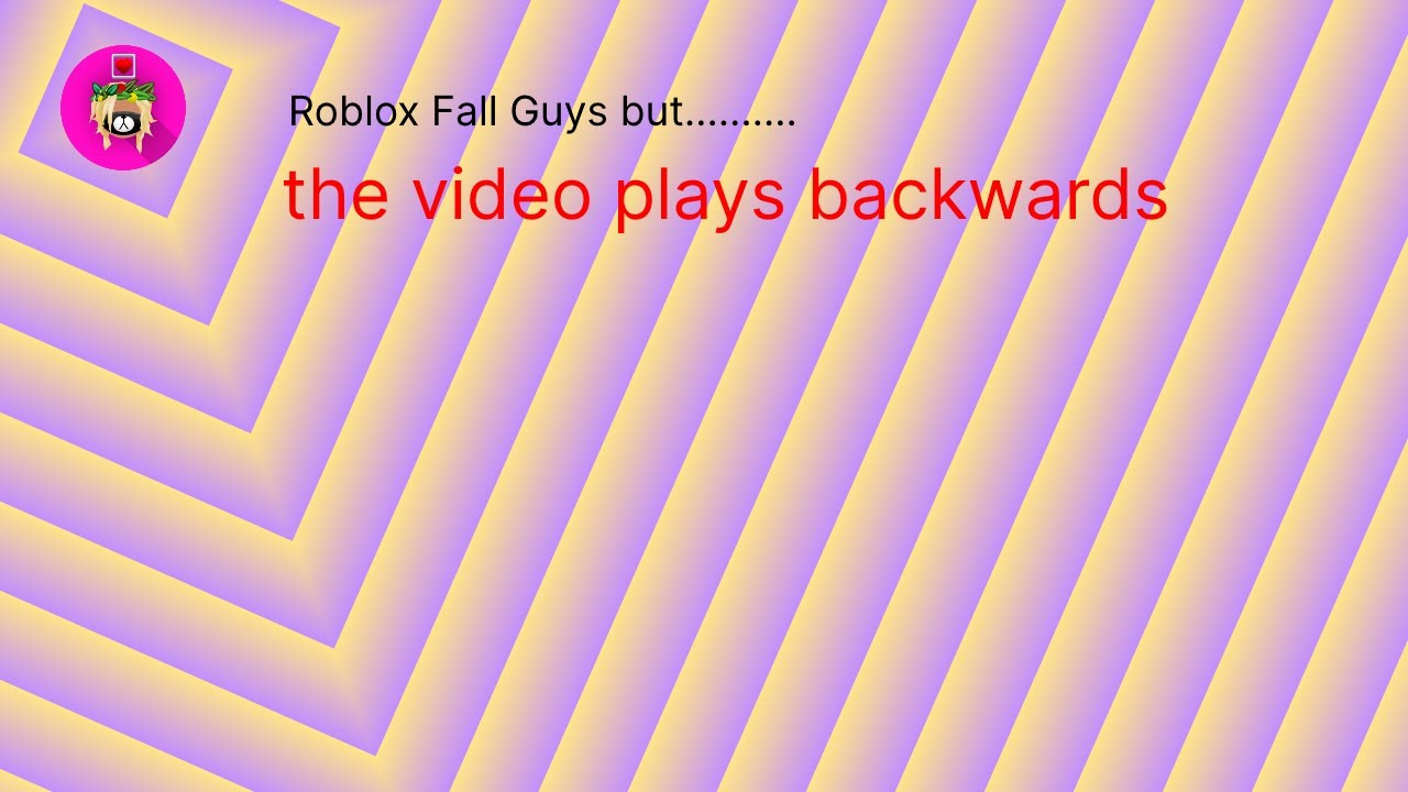 Roblox fall guys clone but the footage is playing backwards