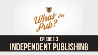 What the Pub -  Episode 3: Indie Publishing