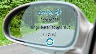 Learning Lifts: Episode 025 – Things I Never Thought I'd Do (in 2020)