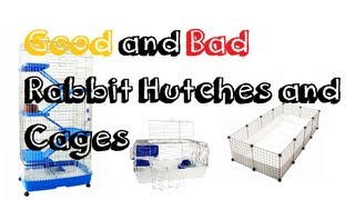 Good And Bad Rabbit Hutches And Cages!