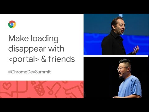 In Which We Make Loading Disappear With 'portal' And Friends (Chrome Dev Summit 2019)