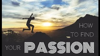 How to Find Your Passion, Part 1