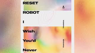 Reset Robot - I Wİsh You'd Never [Truesoul]