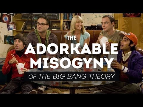 The Adorkable Misogyny of The Big Bang Theory