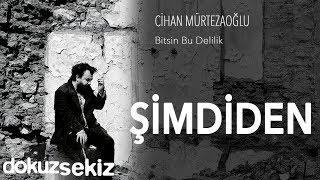Cihan Mürtezaoğlu - Şimdiden (Official Audio)