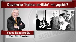"""Yavuz Bahadıroğlu : Devrimler """"halkla birlikte"""" mi yapıldı?"""