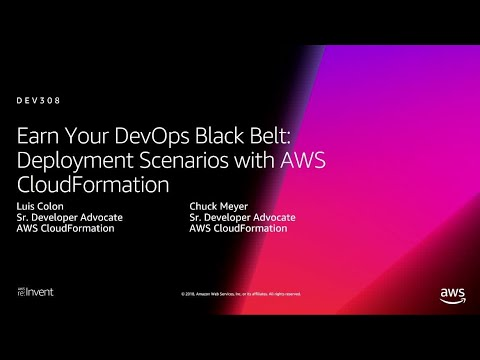 AWS re:Invent 2018:  Deployment Scenarios with AWS CloudFormation (DEV308-R1)
