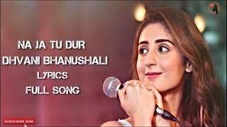 Na Ja Tu Door - Dhvani Bhanushali Song | Bhusan Kumar | Tanishk Bagchi | New Song 2020