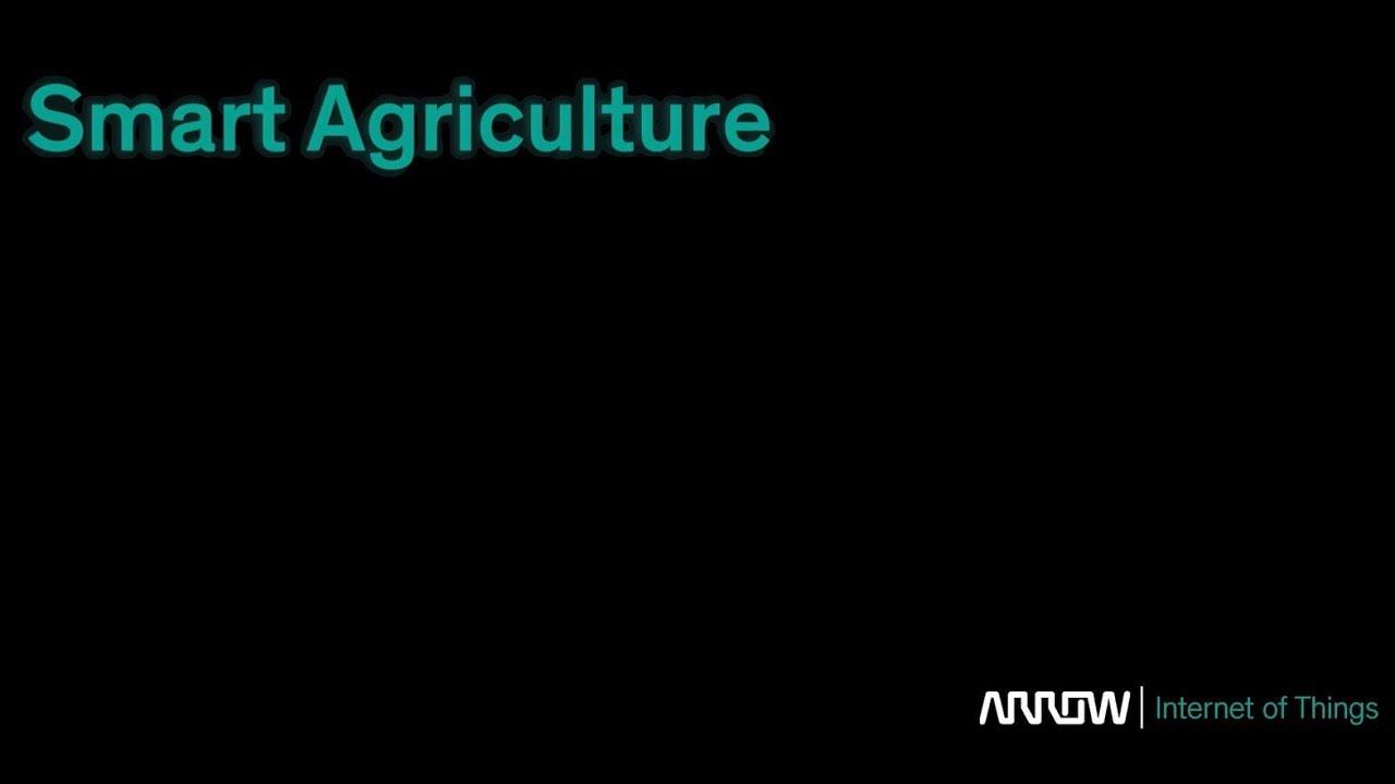 Arrow IoT: Smart Agriculture | Arrow com