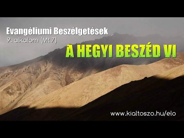 9. A hegyi beszéd - 6. rész (Máté evangéliuma 7. fejezet)