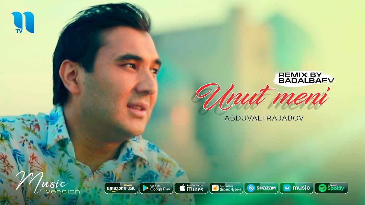 Abduvali Rajabov - Unut meni (Remix by Badalbaev)