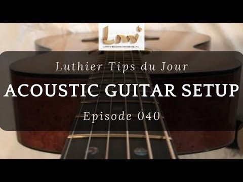 How to Setup your Acoustic Guitar - Luthier Tips du Jour Episode 40