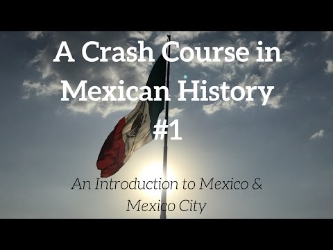 A Crash Course in Mexican History #1: An Introduction to Mexico & Mexico City
