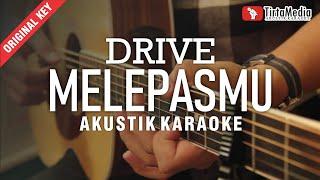 melepasmu - drive (akustik karaoke)