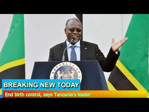 Breaking News - End birth control, says Tanzania's leader