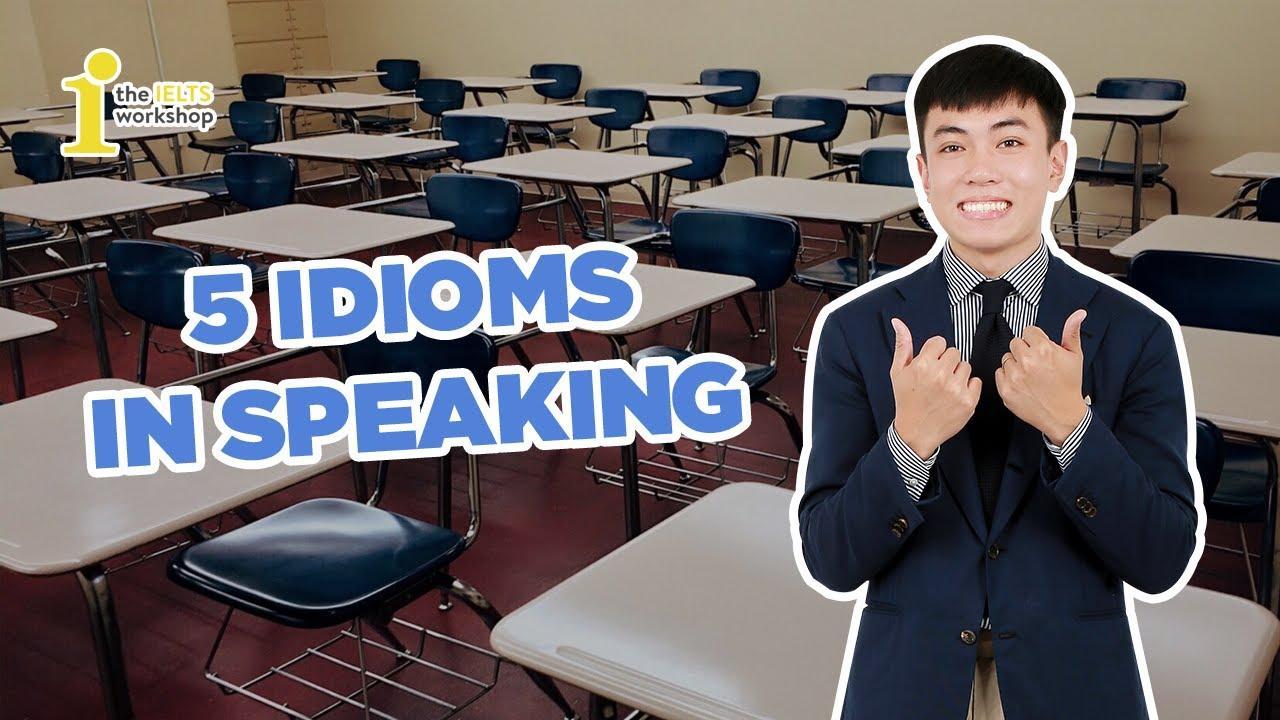 [IELTS 4 Skills] 5 Idioms In Speaking