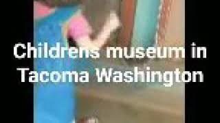 Abigail at children's museum in Tacoma washington