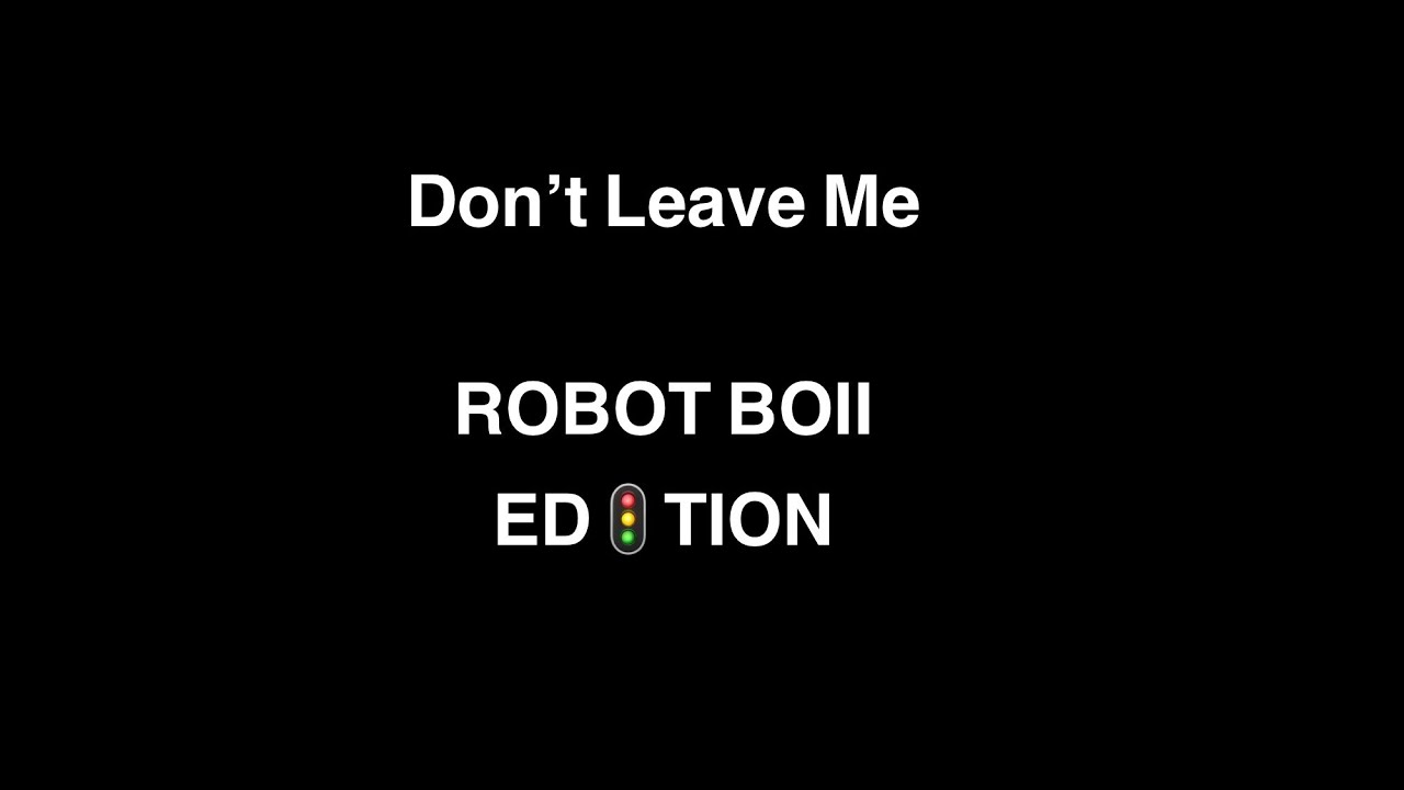 """Don't Leave Me"" Robot Boii Edition 😄🚦😅"