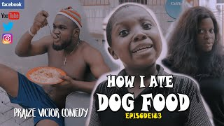 HOW I ATE DOG FOOD episode184 (PRAIZE VICTOR COMEDY)