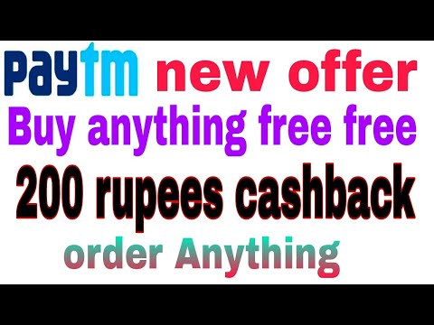 Paytm 200 cashback new offer you order anything free