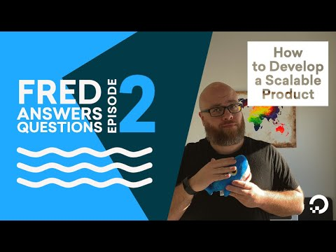 Fred Answers Questions (FAQ) - How to Develop a Scalable Product