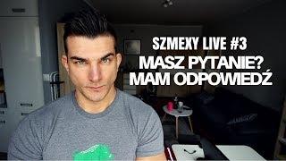 Szmexy Live #3 - Masz pytanie? Mam odpowiedź