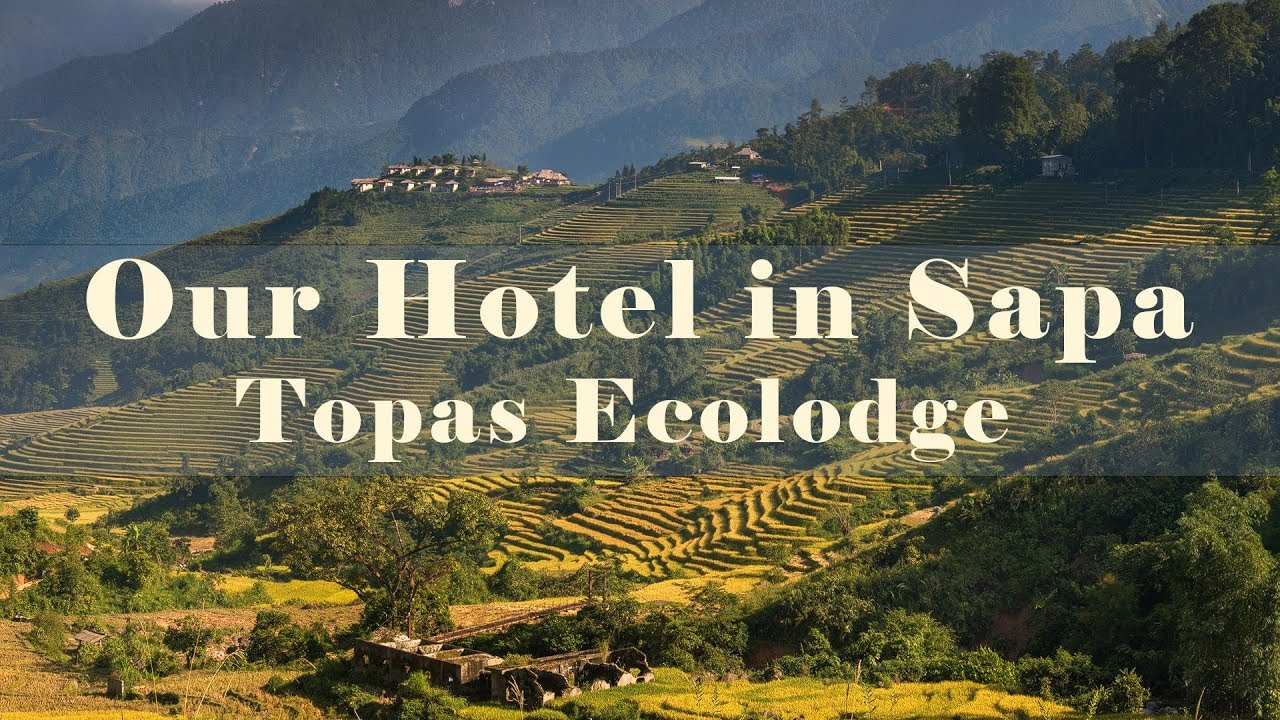 The best Views in Sapa – Topas Ecolodge hotel tour