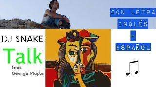 DJ Snake feat. George Maple — Talk ツ♬♪♫[Letra Inglés\Español]
