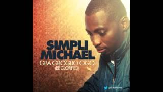 SimpliMichael - Gba Gbogbo Ogo (Be Glorified)