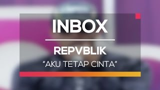 Repvblik - Aku Tetap Cinta (Live on Inbox) Mp3