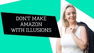 DON'T MAKE AMAZON WITH ILLUSIONS